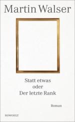 Martin Walser Statt etwas oder der letzte Rank rowohlt Buecherherbst Buecherblog Neuerscheinungen Verlagsvorschau