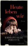 Emmanuelle Pirotte Heute leben wir Fischer Verlag Buecherherbst Buecherblog Neuerscheinungen Verlagsvorschau